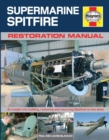 Supermarine Spitfire Restoration Manual : An insight into building, restoring and returning Spitfires to the skies - Book