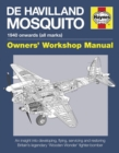 de Havilland Mosquito Owners' Workshop Manual : An insight into developing, flying, servicing and restoring Britain's 'Wooden Wonder' fighter-bomber - Book