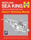 Westland Sea King Owners' Workshop Manual : An insight into the design, construction, operation and maintenance of the Royal Navy's life-saving SAT helicopter - Book