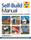 Self-Build Manual : How to Plan, Manage and Build the Home of Your Dreams - Book