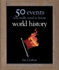 World History : 50 Events You Really Need to Know - Book