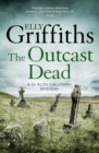 The Outcast Dead : The Dr Ruth Galloway Mysteries 6 - eBook