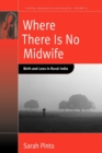 Where There Is No Midwife : Birth and Loss in Rural India - Book
