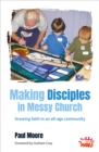 Making Disciples in Messy Church : Growing faith in an all-age community - Book