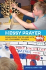 Messy Prayer : Developing the prayer life of your Messy Church - Book