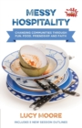 Messy Hospitality : Changing communities through fun, food, friendship and faith - Book
