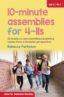 10-Minute Assemblies for 4-11s : 50 Ready-to-Use Assemblies Exploring Values from a Christian Perspective - Book