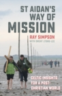 St Aidan's Way of Mission : Celtic Insights for a Post-Christian World - Book