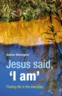 Jesus said, 'I am' : Finding life in the everyday - Book