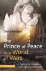 The Prince of Peace in a World of Wars : Applying the message of God's love to a needy world - Book