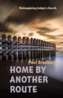 Home by Another Route : Reimagining today's church - Book