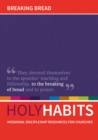 Holy Habits: Breaking Bread : Missional discipleship resources for churches - Book