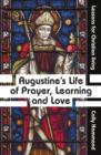 Augustine's Life of Prayer, Learning and Love : Lessons for Christian living - Book
