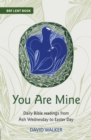You Are Mine : Daily Bible readings from Ash Wednesday to Easter Day - Book