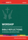 Holy Habits Bible Reflections: Worship : 40 readings and reflections - Book