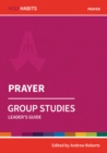 Holy Habits Group Studies: Prayer : Leader's Guide - Book