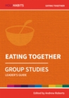 Holy Habits Group Studies: Eating Together : Leader's Guide - Book