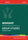 Holy Habits Group Studies: Worship : Leader's Guide - Book