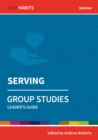 Holy Habits Group Studies: Serving : Leader's Guide - Book
