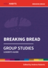 Holy Habits Group Studies: Breaking Bread : Leader's Guide - Book