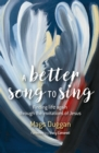 A Better Song to Sing : Finding life again through the invitations of Jesus - Book