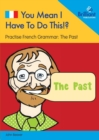 You Mean I Have to Do This!? the Past : Practise French Grammar - Volume 2 - Book