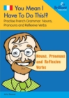 You Mean I Have to Do This!? Nouns, Pronouns and Reflexive Verbs : Practise French Grammar - Volume 3 - Book