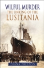 Wilful Murder: The Sinking Of The Lusitania - Book