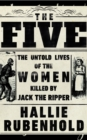 The Five : The Untold Lives of the Women Killed by Jack the Ripper - Book