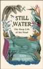 Still Water : The Deep Life of the Pond - Book