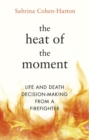 The Heat of the Moment : Life and Death Decision-Making From a Firefighter - Book