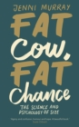 Fat Cow, Fat Chance : The science and psychology of size - Book