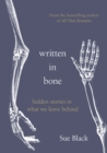 Written In Bone : hidden stories in what we leave behind - Book