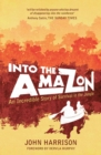 Into The Amazon : An Incredible Story of Survival in the Jungle - eBook