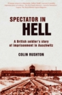 Spectator In Hell : A British Soldier's Story of Imprisonment in Auschwitz - eBook