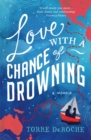 Love With a Chance of Drowning : A Memoir - eBook