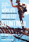 The True Adventures of the World's Greatest Stuntman : My Life As Indiana Jones, James Bond, Superman and Other Movie Heroes - eBook