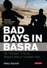 Bad Days in Basra : My Turbulent Time as Britain's Man in Southern Iraq - eBook