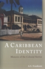 A Caribbean Identity : Memoirs of the Colonial Service - eBook