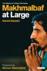 Makhmalbaf at Large : The Making of a Rebel Filmmaker - eBook