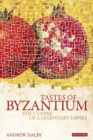 Tastes of Byzantium : The Cuisine of a Legendary Empire - eBook