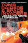 Tomb Raiders and Space Invaders : Videogame Forms and Contexts - eBook