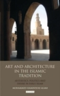 Art and Architecture in the Islamic Tradition : Aesthetics, Politics and Desire in Early Islam - eBook