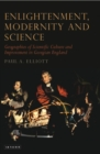 Enlightenment, Modernity and Science : Geographies of Scientific Culture and Improvement in Georgian England - eBook