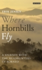 Where Hornbills Fly : A Journey with the Headhunters of Borneo - eBook