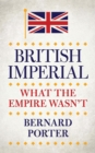 British Imperial : What the Empire Wasn't - eBook