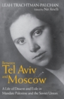 Between Tel Aviv and Moscow : A Life of Dissent and Exile in Mandate Palestine and the Soviet Union - eBook