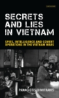 Secrets and Lies in Vietnam : Spies, Intelligence and Covert Operations in the Vietnam Wars - eBook