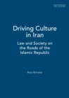 Driving Culture in Iran : Law and Society on the Roads of the Islamic Republic - eBook