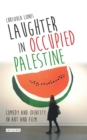 Laughter in Occupied Palestine : Comedy and Identity in Art and Film - eBook